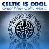Celtic Is Cool: Great New Celtic Music by Various Artists