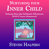 Nurturing Your Inner Child (Bonus Version) [Remastered] by Steven Halpern