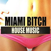 Miami Bitch House Music by Various Artists