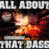 All About That Dubstep Bass - The Mashup Remix Album by Various Artists