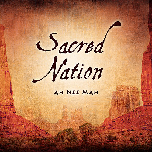 Play & Download Sacred Nation by Ah Nee Mah | Napster