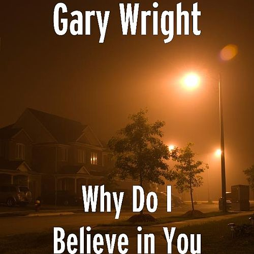 Why Do I Believe in You by Gary Wright