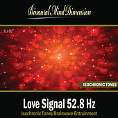 Play & Download Love Signal 52.8 Hz: Isochronic Tones Brainwave Entrainment by Binaural Mind Dimension | Napster