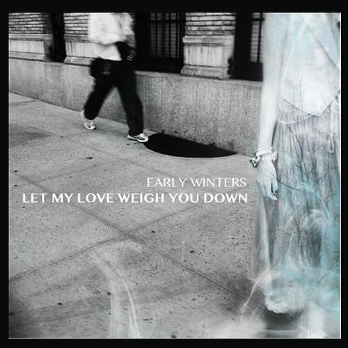 Play & Download Let My Love Weigh You Down by Early Winters | Napster