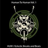 HumanToHuman - Eclectic Breaks and Beats - HUW by Various Artists