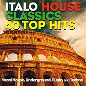Italo House Classics 40 Top Hits (Vocal House, Underground, Funky and Techno) by Various Artists
