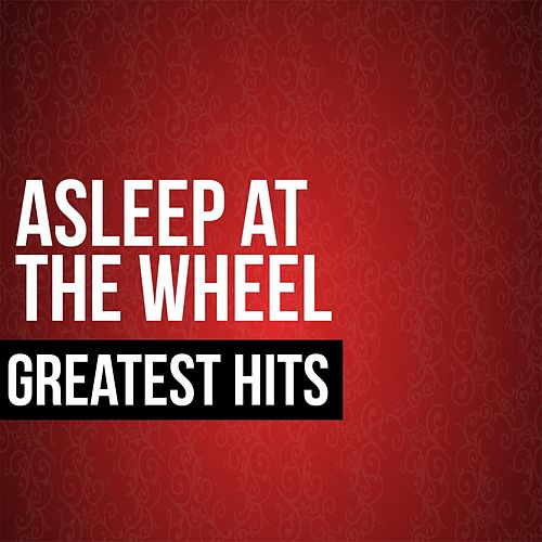 Play & Download Asleep At The Wheel Greatest Hits (Live) by Asleep at the Wheel | Napster