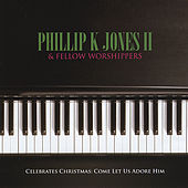 Play & Download Celebrates Christmas: Come Let Us Adore Him by Ii Phillip K. Jones | Napster