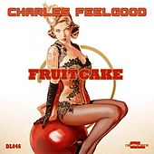 Fruitcake (Original Mix) by Charles Feelgood
