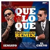 Play & Download Que Lo Que (Electro Punta Remix) [feat. El Chevo & Papayo] by Sensato | Napster