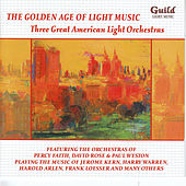 The Golden Age of Light Music: Three Great American Light Orchestras von Various Artists