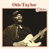 Play & Download Otis Taylor Collection by Otis Taylor | Napster