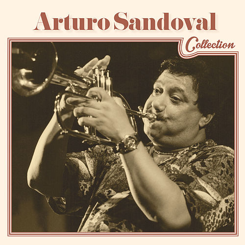 Play & Download Arturo Sandoval Collection by Arturo Sandoval | Napster