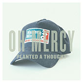 Play & Download Planted A Thought - Single by Oh Mercy | Napster