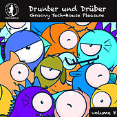 Play & Download Drunter und Drüber, Vol. 8 - Groovy Tech House Pleasure! by Various Artists | Napster