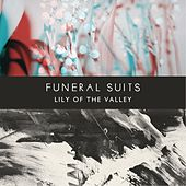 Play & Download Lily Of The Valley by Funeral Suits | Napster