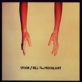 Play & Download Kill The Moonlight by Spoon | Napster