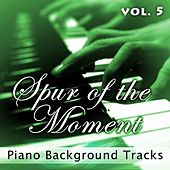 Play & Download Spur of the Moment Vol. 5 (Piano Background Tracks) by Fruition Music Inc. | Napster