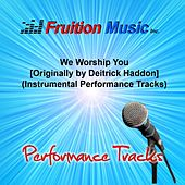 Play & Download We Worship You (Originally Performed by Deitrick Haddon) [Instrumental Performance Tracks] by Fruition Music Inc. | Napster