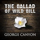 Play & Download The Ballad of Wild Bill by George Canyon | Napster
