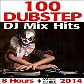 Play & Download 100 Dubstep DJ Mix Hits 8 Hours + One Hour DJ Mix 2014 by Various Artists | Napster