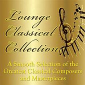 Play & Download Lounge Classical Collection - A Smooth Selection of the Greatest Classical Composers and Masterpieces by Various Artists | Napster