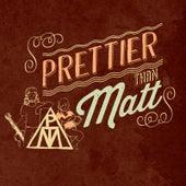 Prettier Than Matt by Prettier Than Matt