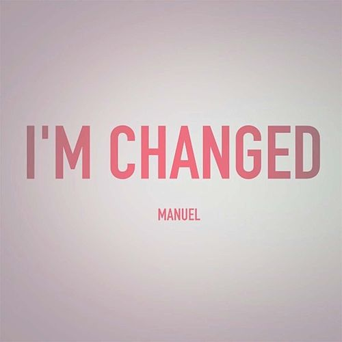 I'm Changed by Manuel