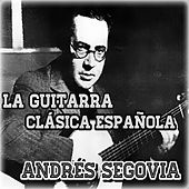 Play & Download La Guitarra Clásica Española by Andres Segovia | Napster