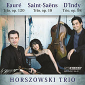 Horszowski Trio: Music of Fauré, Saint-Saëns and D'Indy by Horszowski Trio
