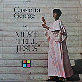 Play & Download I Must Tell Jesus by Cassietta George | Napster