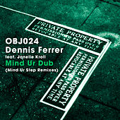Mind Ur Dub (Mind Ur Step Remixes) by Dennis Ferrer