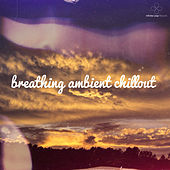 Breathing Ambient Chillout by Various Artists