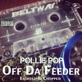 Off da Feeder by Pollie Pop
