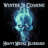 Winter Is Coming: Heavy Metal Blizzard Featuring Hammerfall, Wintersun, Coronatus, Wolfchant, And Atargatis by Various Artists