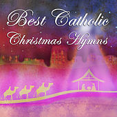Play & Download Best Catholic Christmas Hymns: Silent Night, Oh Holy Night, Hark the Herald Angels Sing, Away in a Manger, It Came Upon a Midnight Clear, God Rest Ye Merry Gentlemen, Joy to the World by Various Artists | Napster