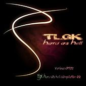 Tlgk Hard as Hell Compilation 02 by Various Artists
