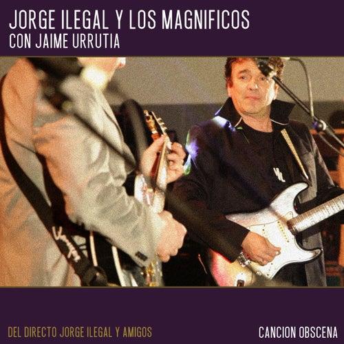 Canción Obscena (Directo Jorge Ilegal y Amigos) de Jorge Ilegal & Los Magníficos