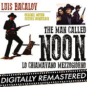 The Man Called Noon - Lo Chiamavano Mezzogiorno (Original Motion Picture Soundtrack) by Luis Bacalov