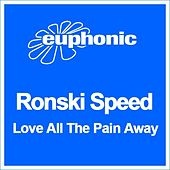 Play & Download Love All The Pain Away by Ronski Speed | Napster