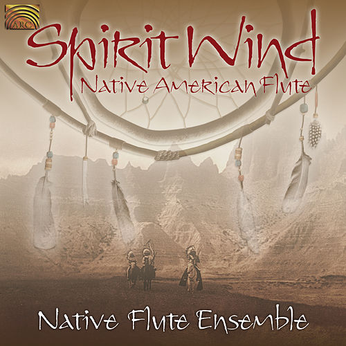 Spirit Wind von Native Flute Ensemble