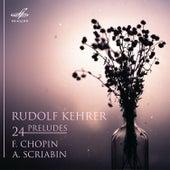 Chopin & Scriabin: 24 Preludes by Rudolf  Kehrer
