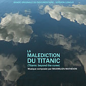 Play & Download La malédiction du Titanic (Titanic: Beyond the Curse) [Original Documentary Soundtrack] by Maximilien Mathevon | Napster