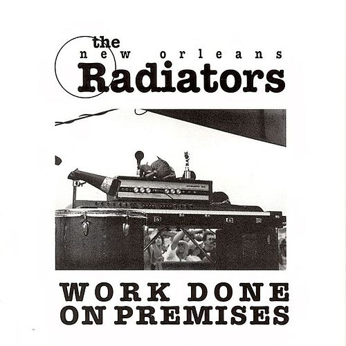 Play & Download Work Done On Premises by The Radiators | Napster