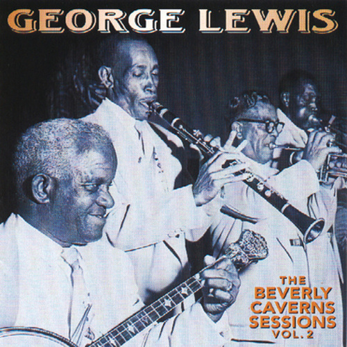 Play & Download The Beverly Caverns Sessions, Vol. 2 by George Lewis | Napster