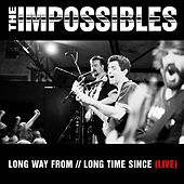 Play & Download Long Way From // Long Time Since (Live) by The  Impossibles | Napster