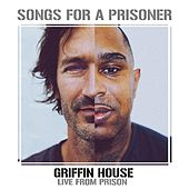 Songs for a Prisoner (Griffin House Live from Prison) by Griffin House