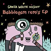 Play & Download Bubblegum Remix EP by Ganja White Night | Napster