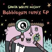 Bubblegum Remix EP by Ganja White Night