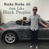 Just Like Black Peoples by Rucka Rucka Ali